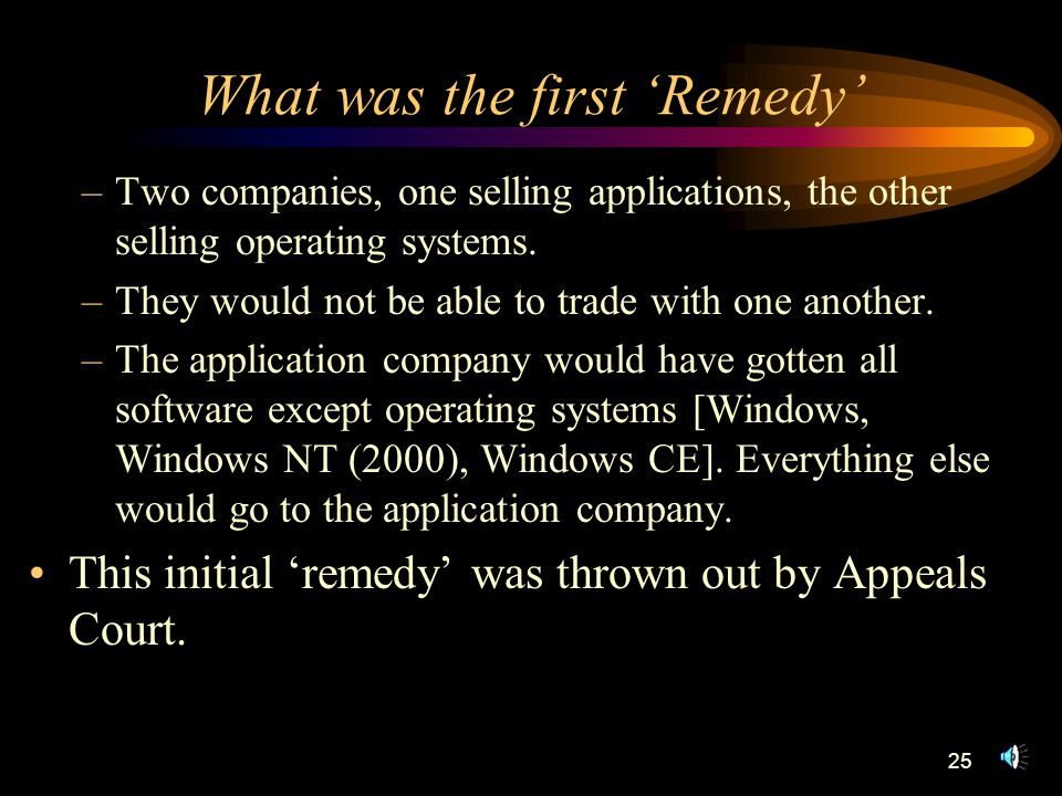 25 What was the first 'Remedy' –Two companies, one selling applications, the other selling operating systems.