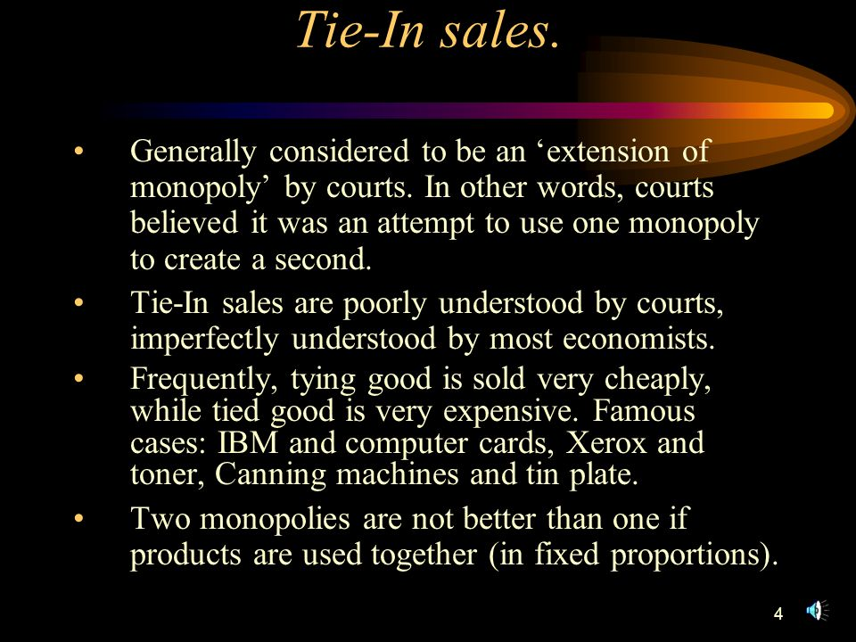 4 Tie-In sales. Generally considered to be an 'extension of monopoly' by courts.