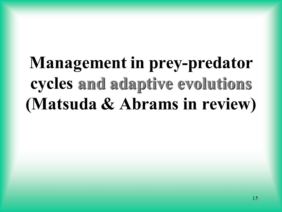 15 Management in prey-predator cycles and adaptive evolutions (Matsuda & Abrams in review)