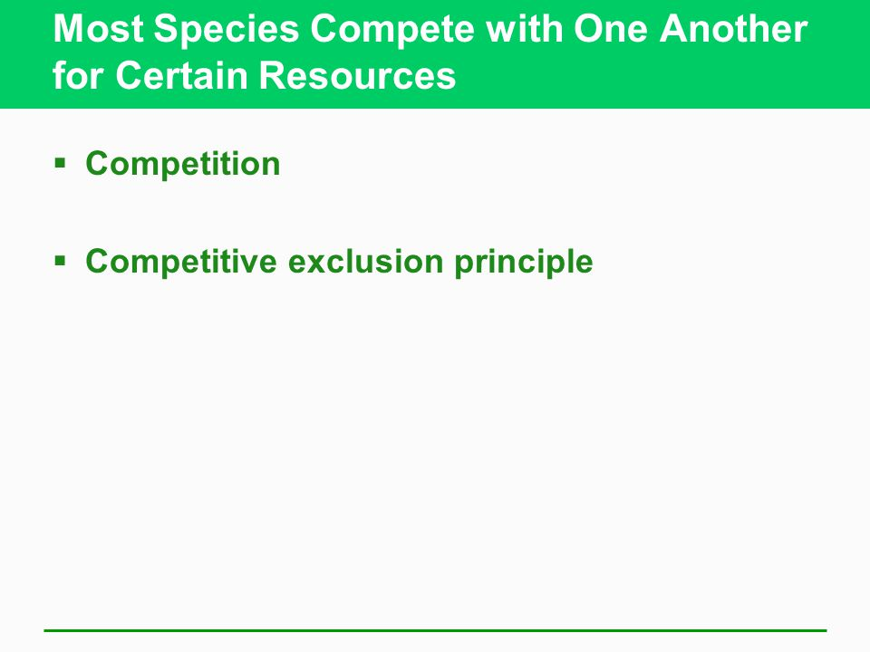 Most Species Compete with One Another for Certain Resources  Competition  Competitive exclusion principle