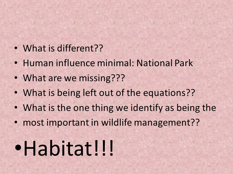 What is different?. Human influence minimal: National Park What are we missing??.