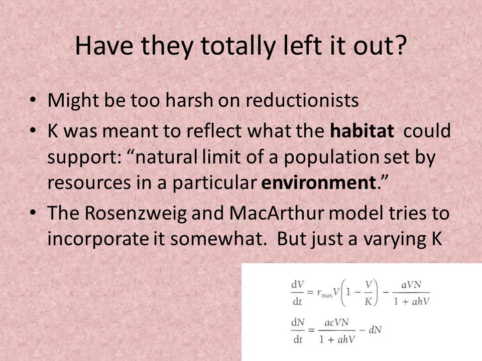 """Have they totally left it out? Might be too harsh on reductionists K was meant to reflect what the habitat could support: """"natural limit of a populati"""