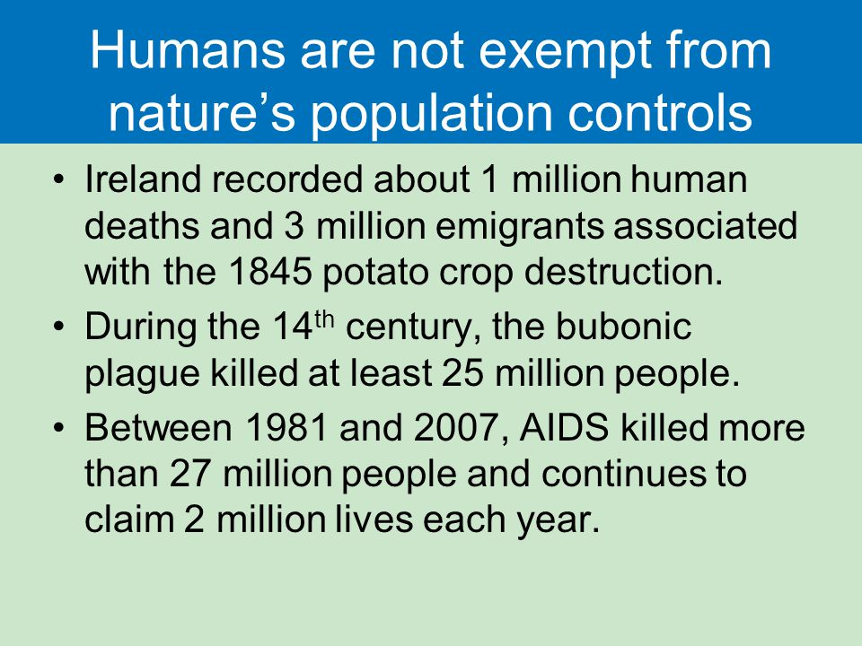 Humans are not exempt from nature's population controls Ireland recorded about 1 million human deaths and 3 million emigrants associated with the 1845