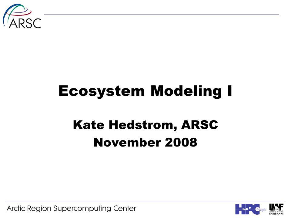 Ecosystem Modeling I Kate Hedstrom, ARSC November 2008