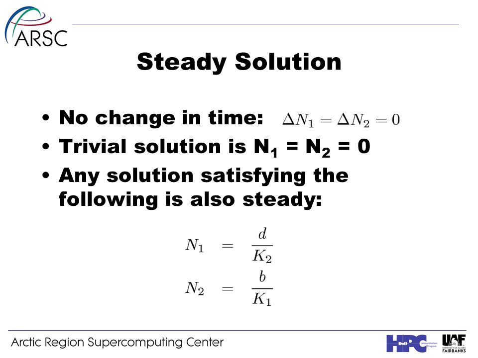 Steady Solution No change in time: Trivial solution is N 1 = N 2 = 0 Any solution satisfying the following is also steady: