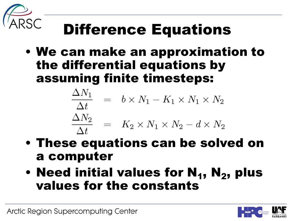 Difference Equations We can make an approximation to the differential equations by assuming finite timesteps: These equations can be solved on a computer Need initial values for N 1, N 2, plus values for the constants