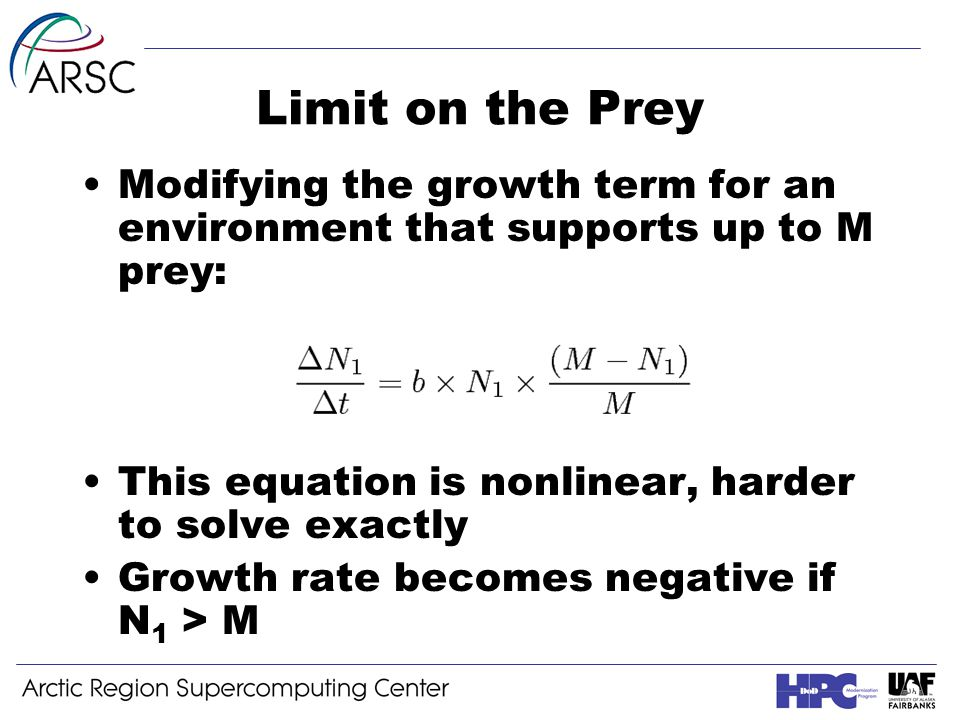 Limit on the Prey Modifying the growth term for an environment that supports up to M prey: This equation is nonlinear, harder to solve exactly Growth rate becomes negative if N 1 > M