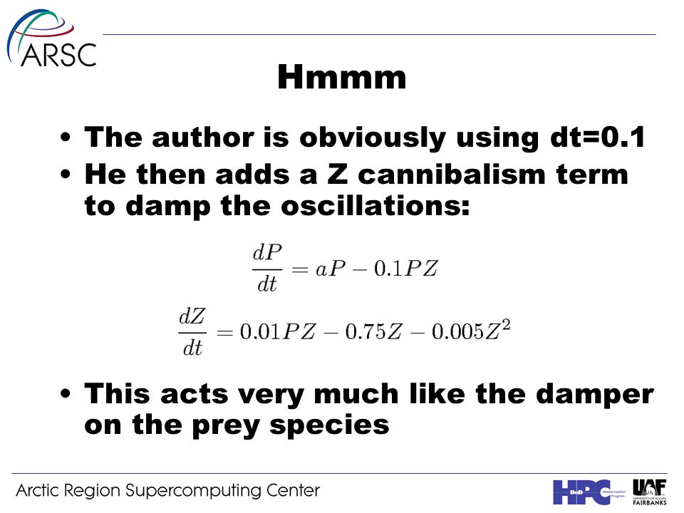 Hmmm The author is obviously using dt=0.1 He then adds a Z cannibalism term to damp the oscillations: This acts very much like the damper on the prey species