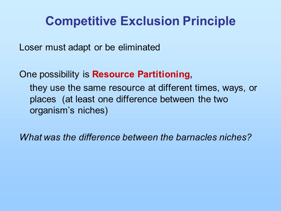 Competitive Exclusion Principle Loser must adapt or be eliminated One possibility is Resource Partitioning, they use the same resource at different ti