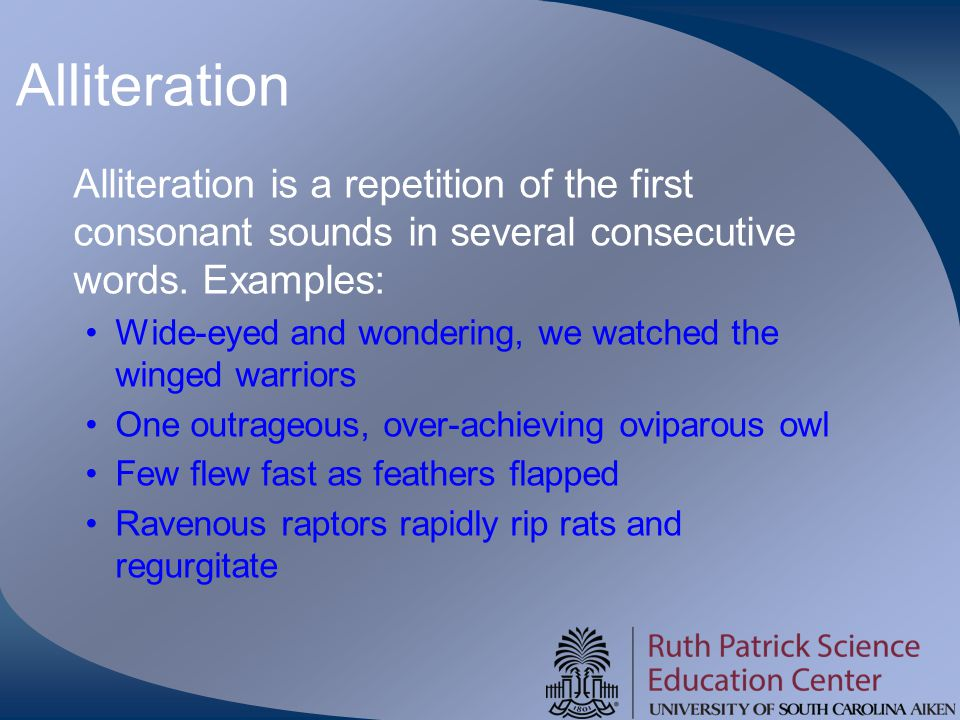 Alliteration Alliteration is a repetition of the first consonant sounds in several consecutive words. Examples: Wide-eyed and wondering, we watched th
