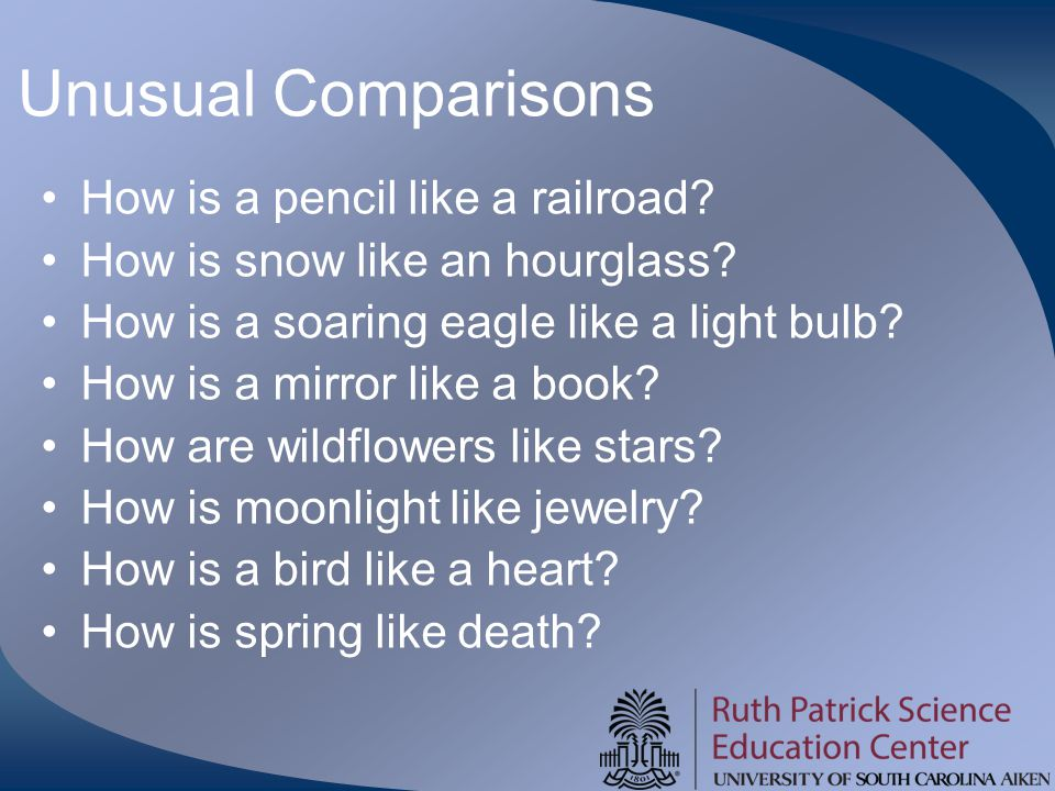 Unusual Comparisons How is a pencil like a railroad? How is snow like an hourglass? How is a soaring eagle like a light bulb? How is a mirror like a b