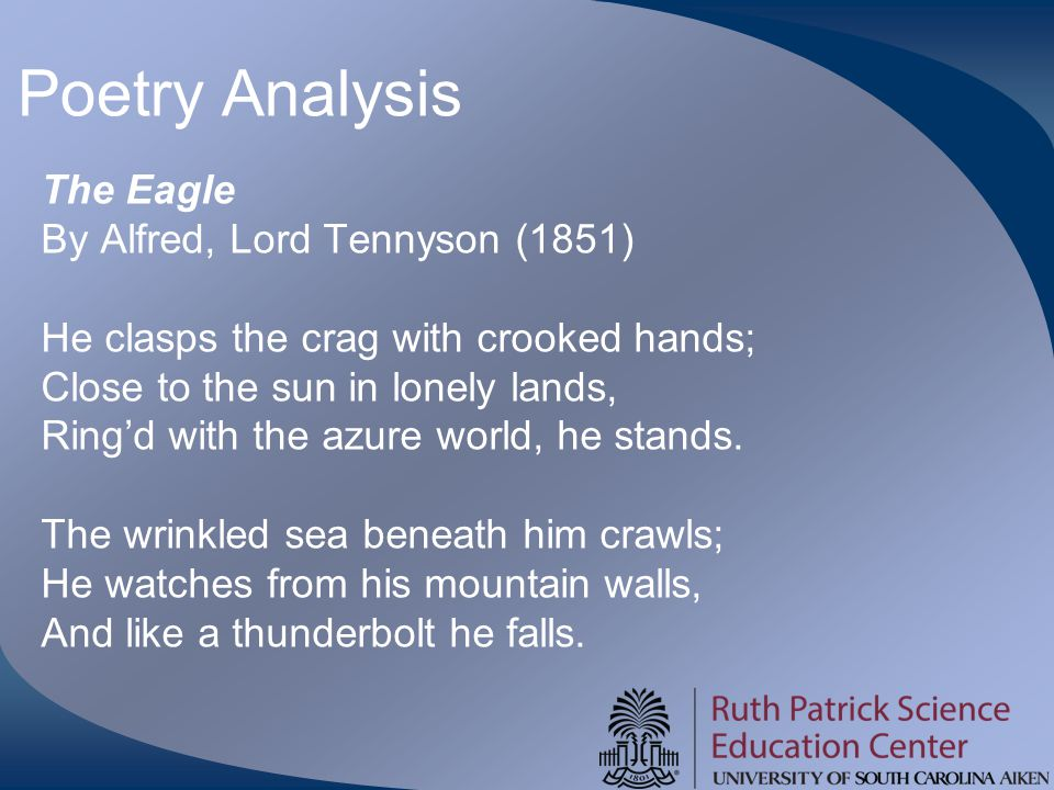 Poetry Analysis The Eagle By Alfred, Lord Tennyson (1851) He clasps the crag with crooked hands; Close to the sun in lonely lands, Ring'd with the azu