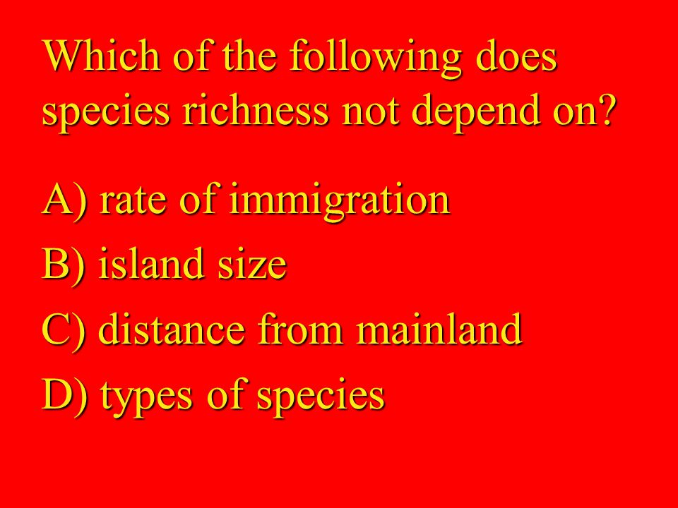 84 Which of the following does species richness not depend on.