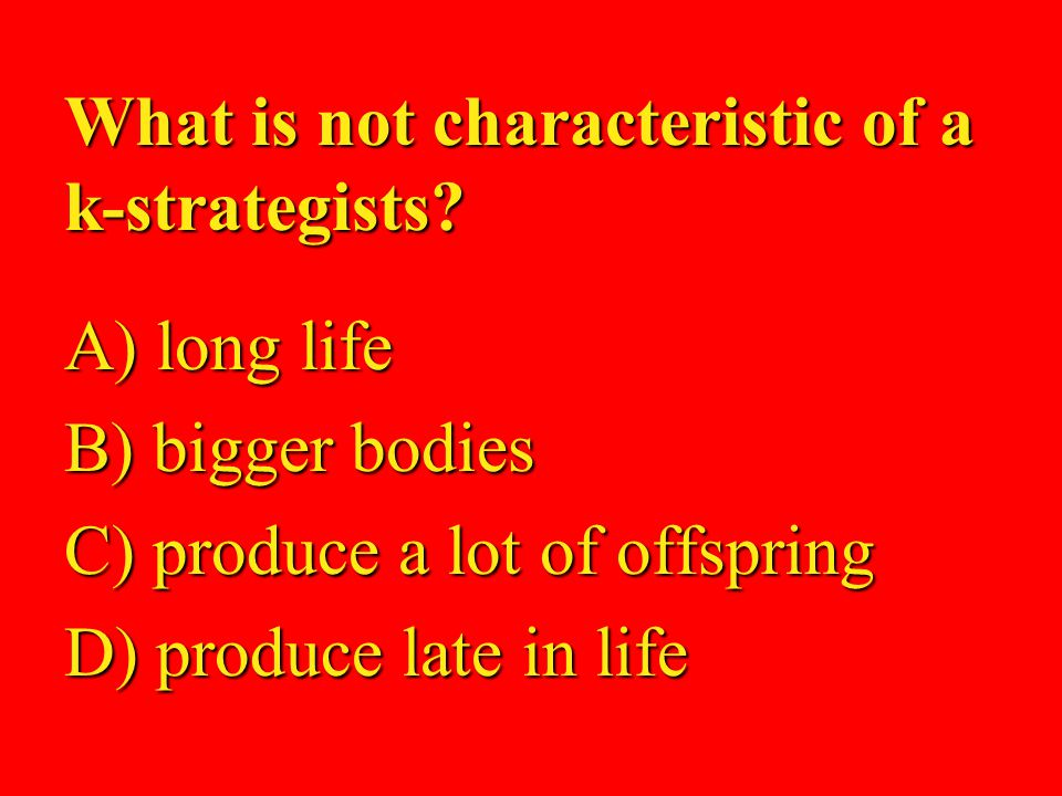 86 What is not characteristic of a k-strategists.