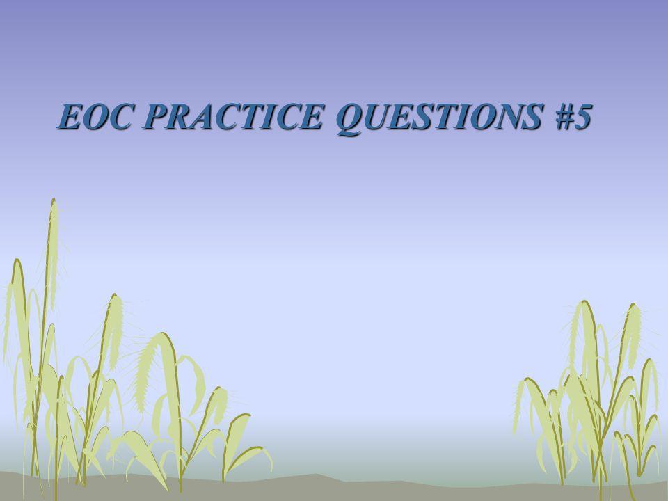 EOC PRACTICE QUESTIONS #5