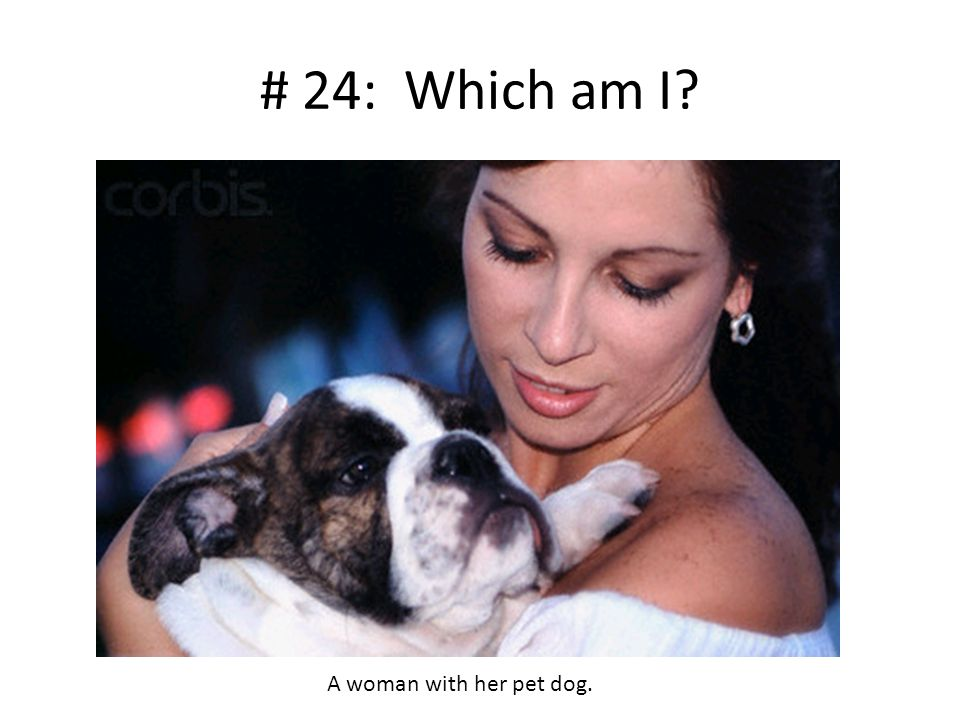 # 24: Which am I? A woman with her pet dog.