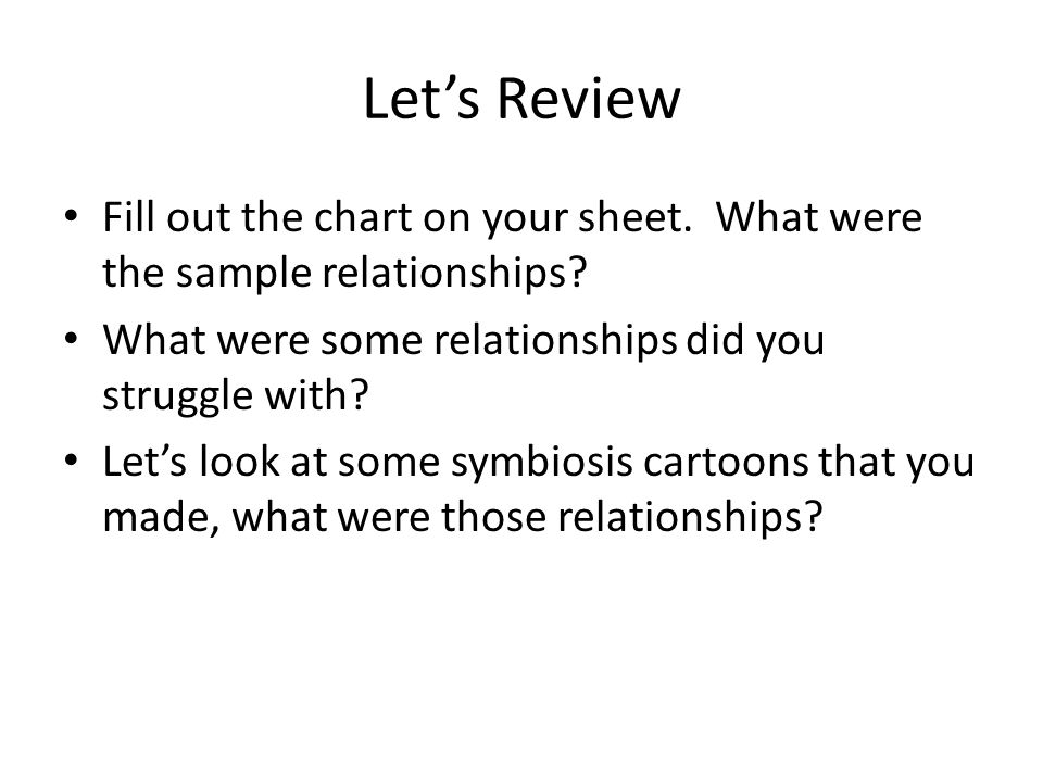 Let's Review Fill out the chart on your sheet. What were the sample relationships.