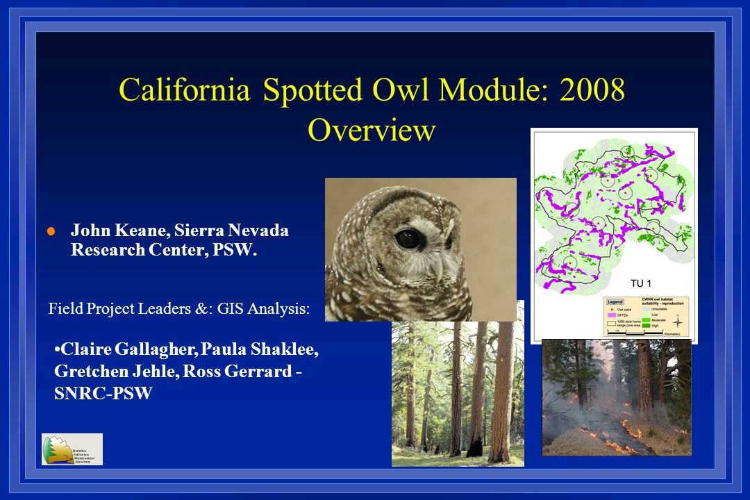 California Spotted Owl Module: 2008 Overview l John Keane, Sierra Nevada Research Center, PSW.