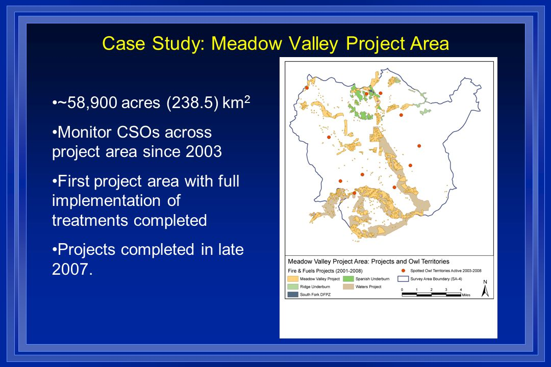 Case Study: Meadow Valley Project Area ~58,900 acres (238.5) km 2 Monitor CSOs across project area since 2003 First project area with full implementation of treatments completed Projects completed in late 2007.