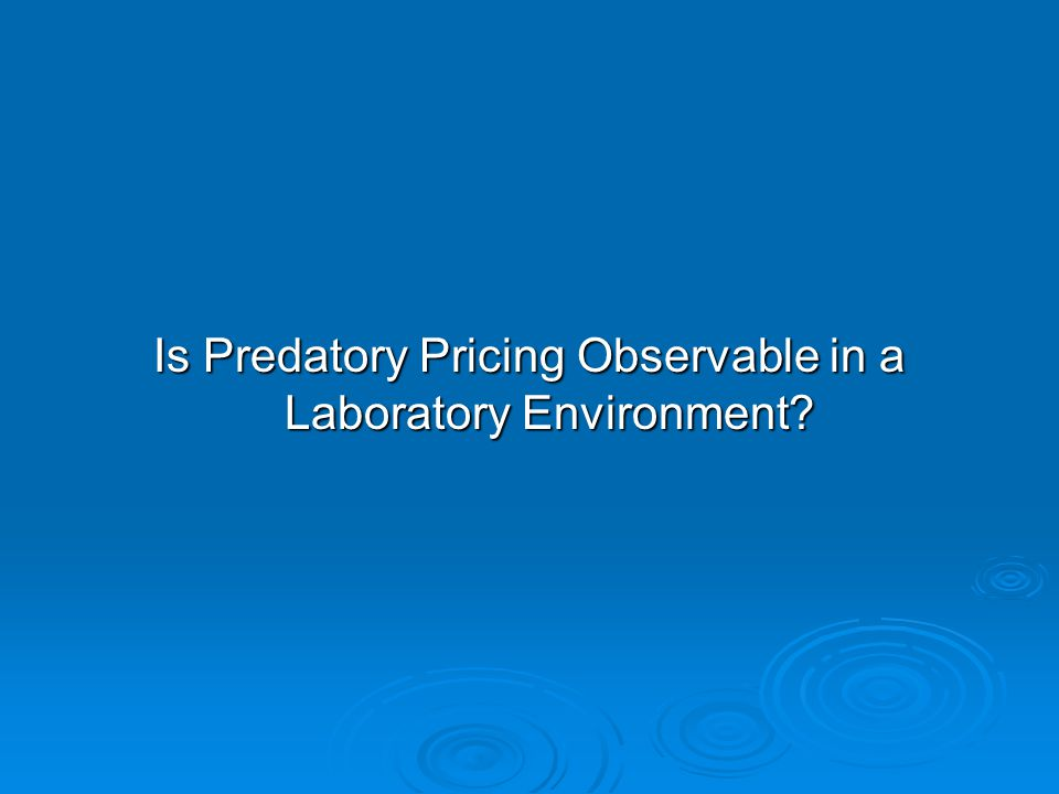 Outline  Overview of Research Procedures and Results  Predatory Pricing from Literature to Experimental Design  The Plato Posted Offer Procedure  Alternative Hypotheses  Experimental Results  Conclusions
