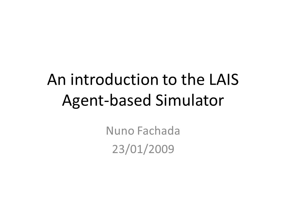 An introduction to the LAIS Agent-based Simulator Nuno Fachada 23/01/2009
