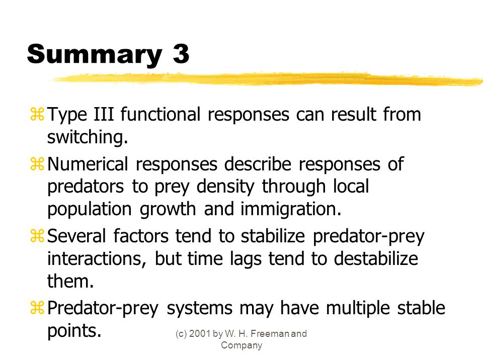 (c) 2001 by W. H. Freeman and Company Summary 3 zType III functional responses can result from switching. zNumerical responses describe responses of p