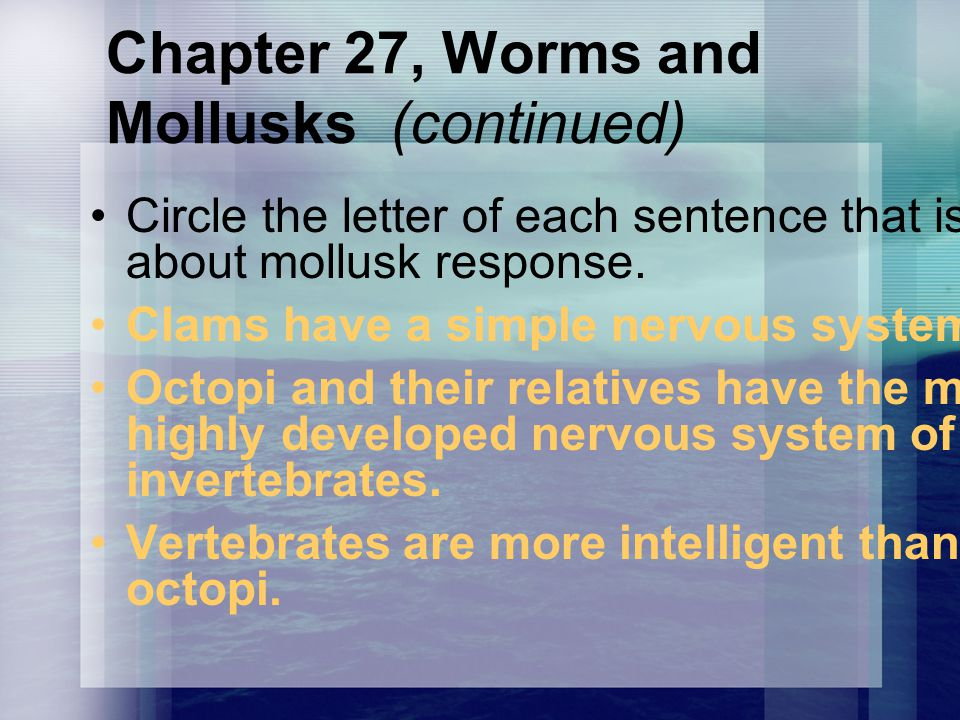 Chapter 27, Worms and Mollusks (continued) Circle the letter of each sentence that is true about mollusk response.