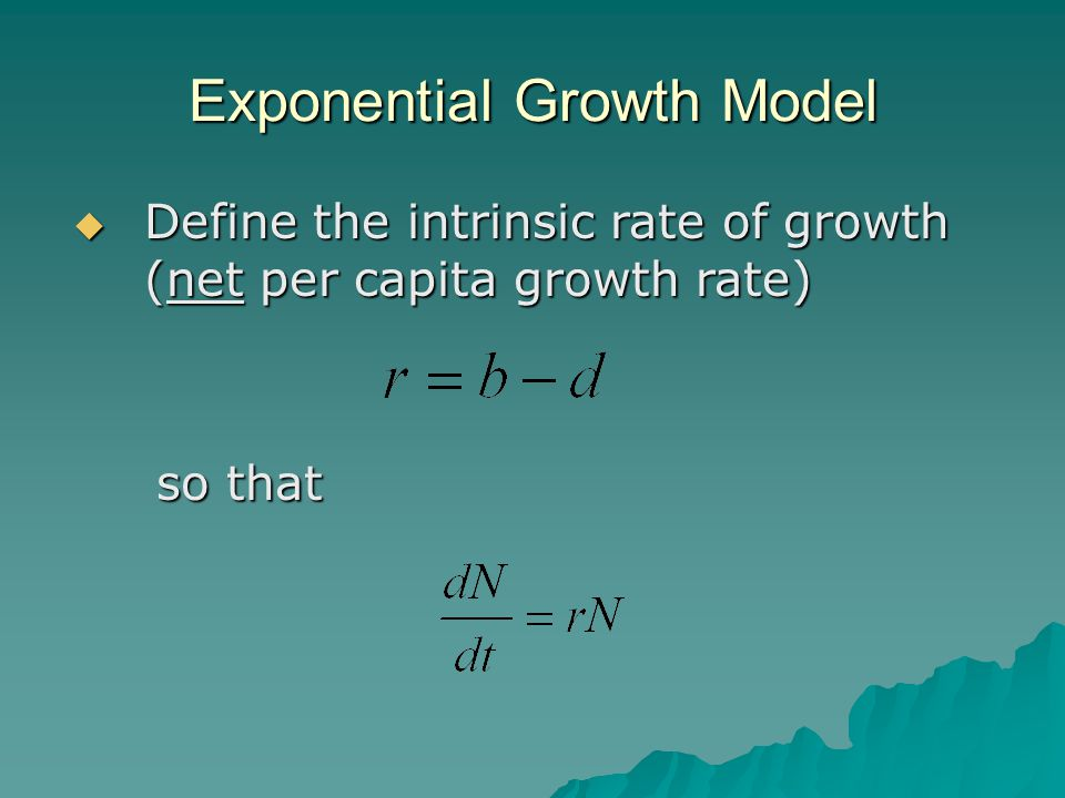 Exponential Growth Model  Define the intrinsic rate of growth (net per capita growth rate) so that so that