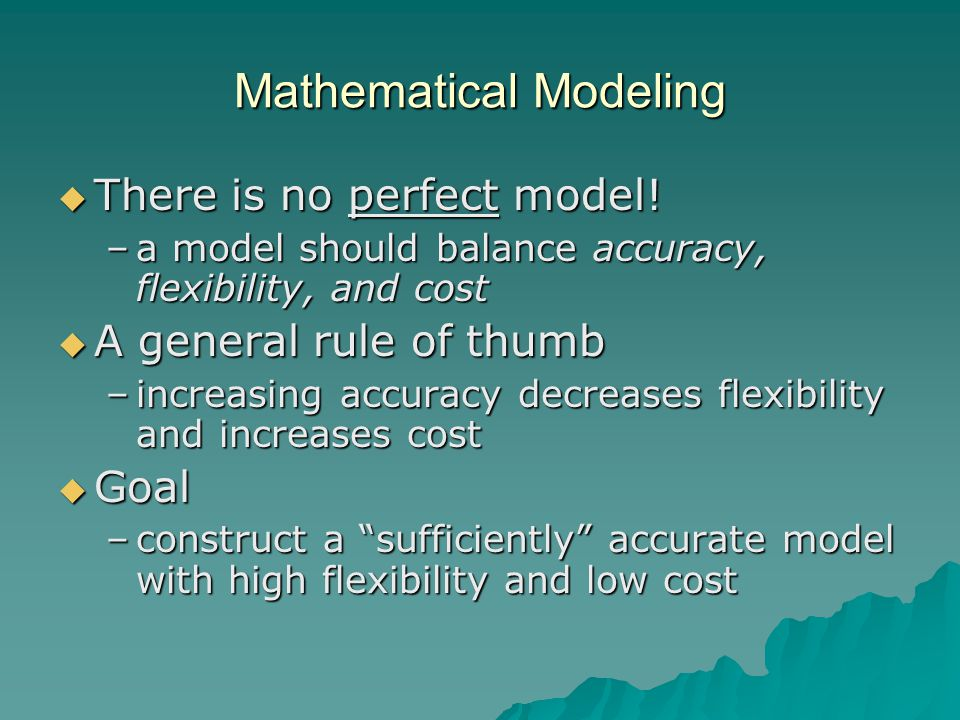Mathematical Modeling  There is no perfect model.