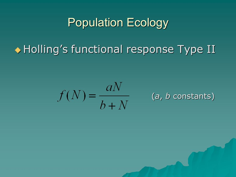Population Ecology  Holling's functional response Type II (a, b constants) (a, b constants)