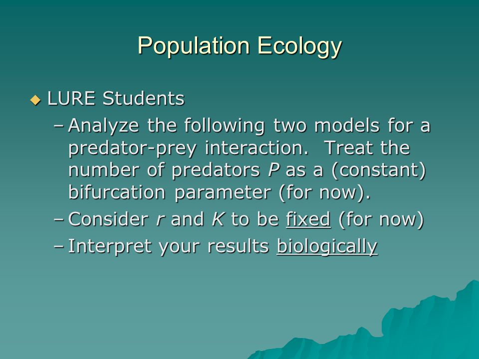 Population Ecology  LURE Students –Analyze the following two models for a predator-prey interaction.