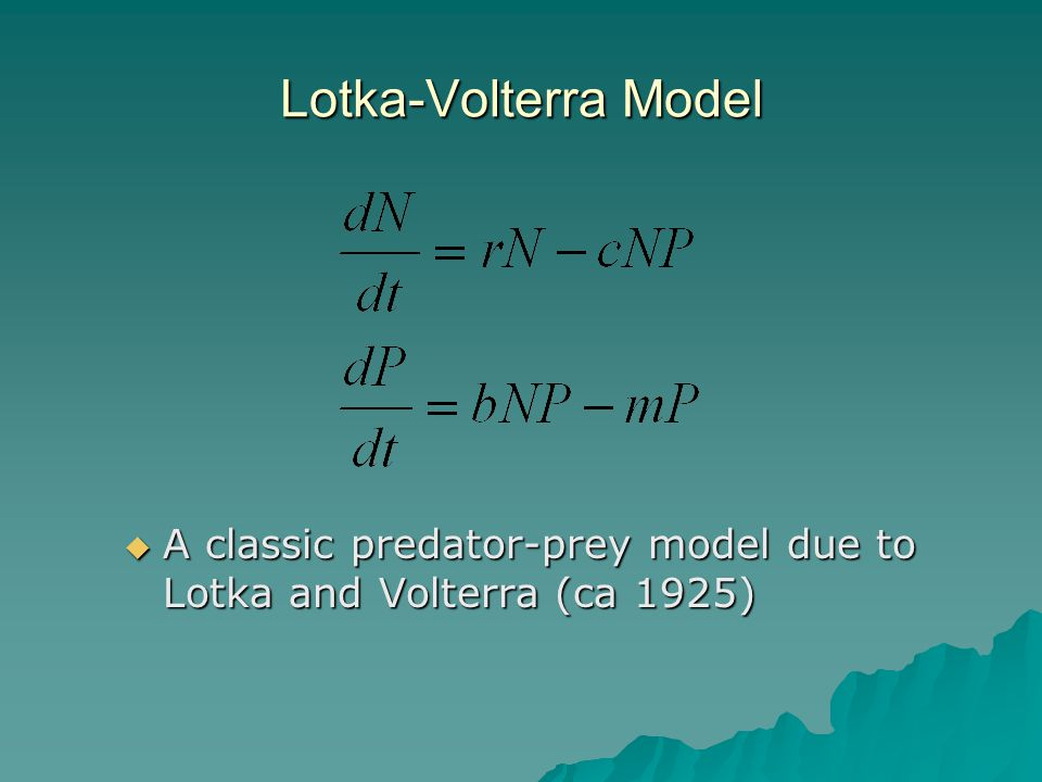 Lotka-Volterra Model  A classic predator-prey model due to Lotka and Volterra (ca 1925)