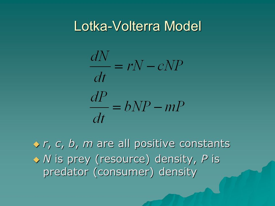 Lotka-Volterra Model  r, c, b, m are all positive constants  N is prey (resource) density, P is predator (consumer) density
