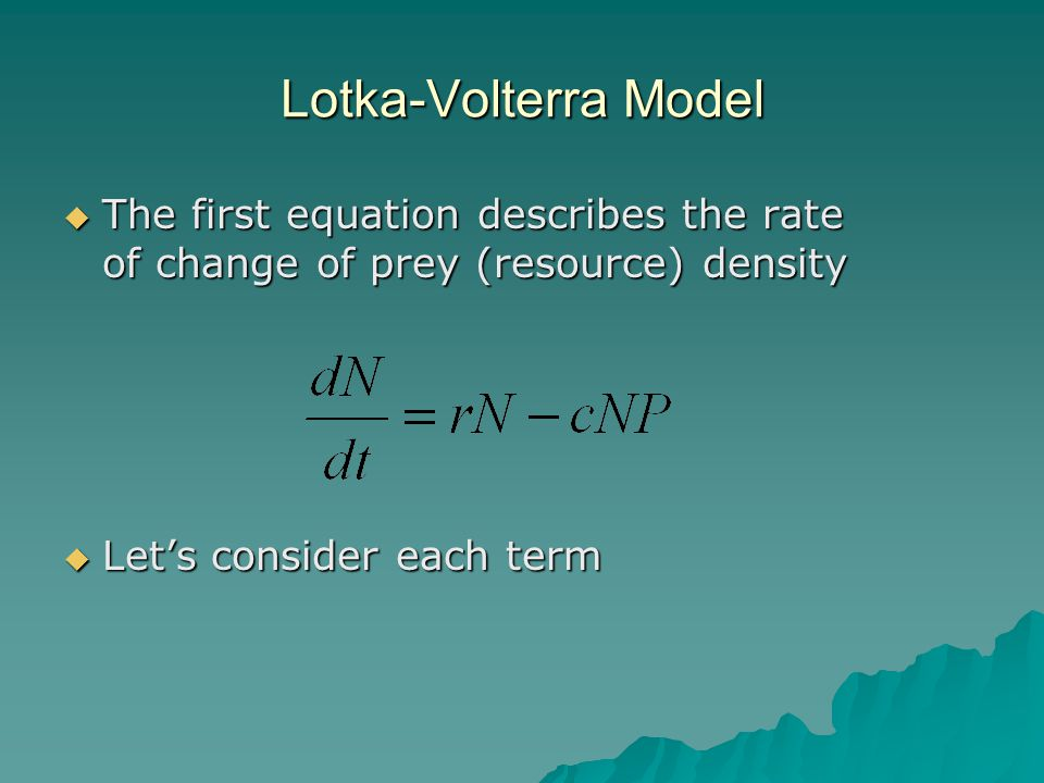 Lotka-Volterra Model  The first equation describes the rate of change of prey (resource) density  Let's consider each term