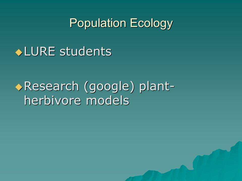 Population Ecology  LURE students  Research (google) plant- herbivore models