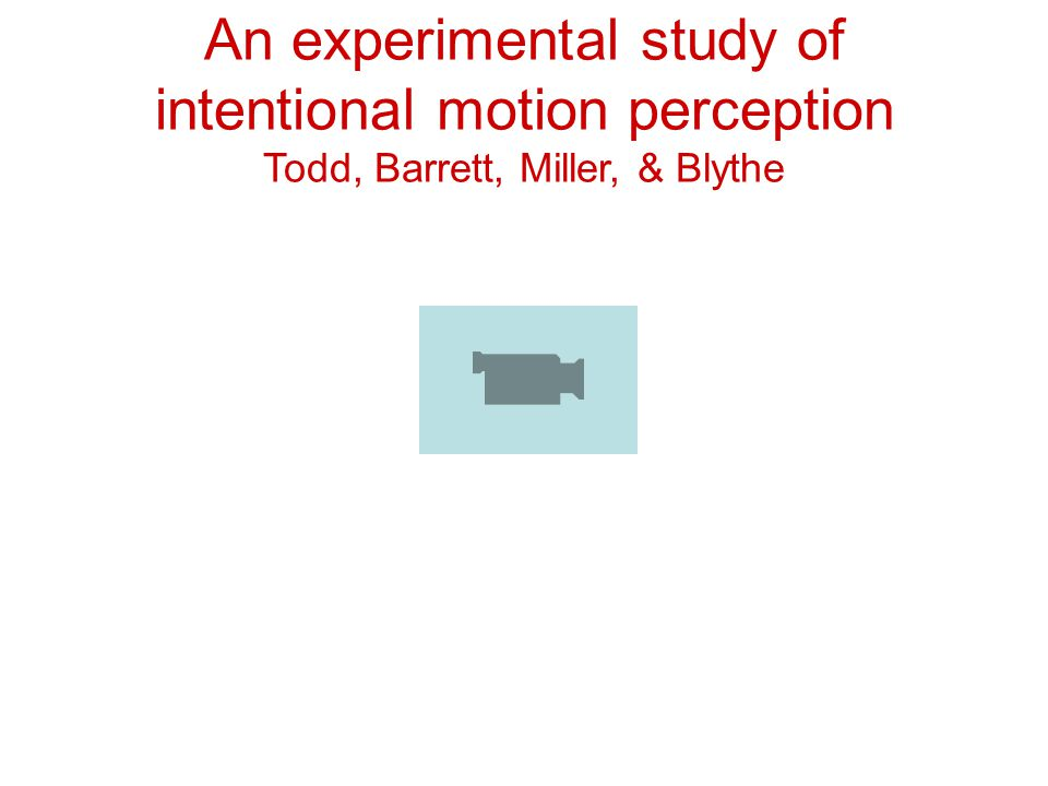 An experimental study of intentional motion perception Todd, Barrett, Miller, & Blythe