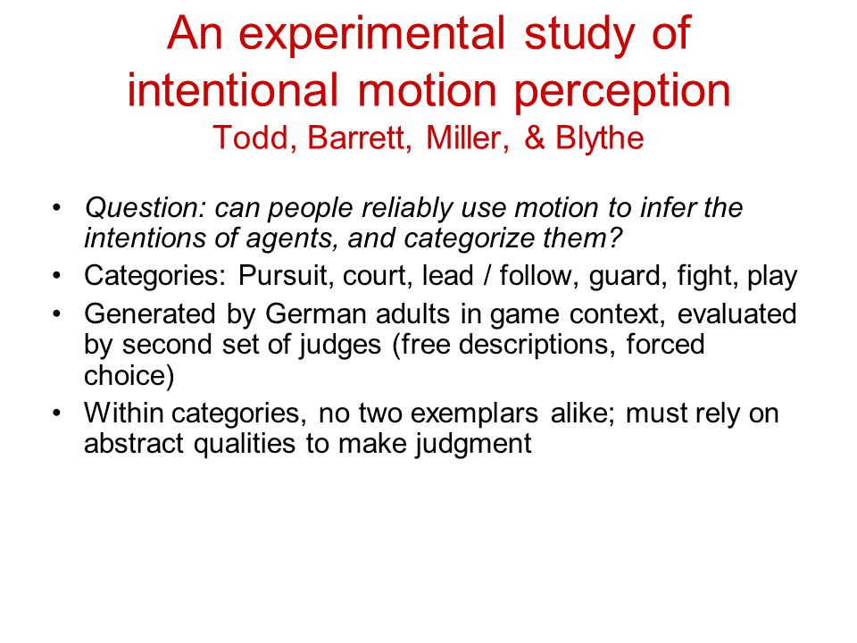Question: can people reliably use motion to infer the intentions of agents, and categorize them.