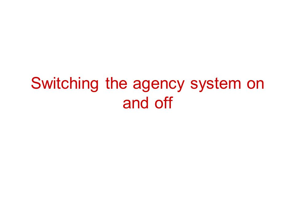 Switching the agency system on and off