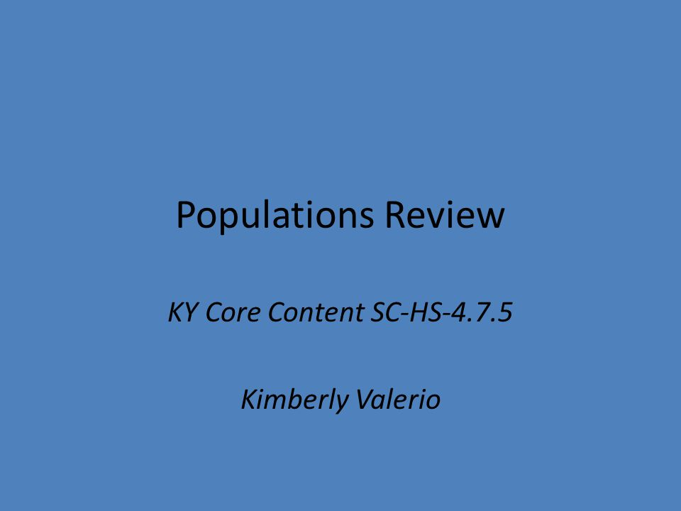 Populations Review KY Core Content SC-HS-4.7.5 Kimberly Valerio