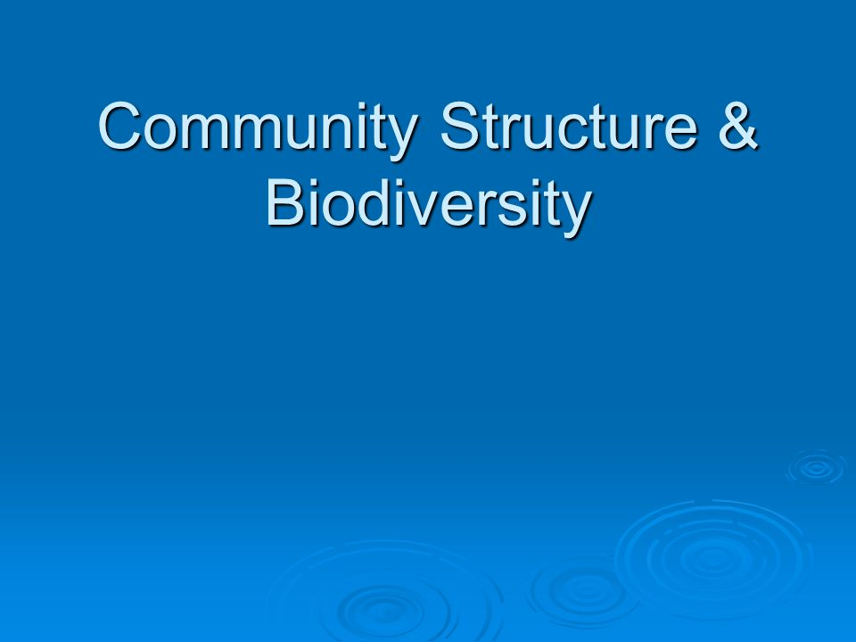Community  All the populations that live together in a habitat  Type of habitat shapes a community's structure