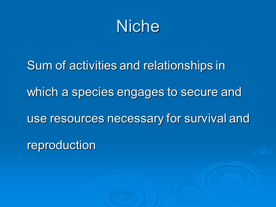 Realized & Fundamental Niches  Fundamental niche Theoretical niche occupied in the absence of any competing species Theoretical niche occupied in the absence of any competing species  Realized niche Niche a species actually occupies Niche a species actually occupies  Realized niche is some fraction of the fundamental niche