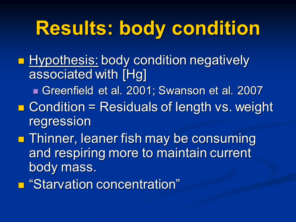 Results: body condition Hypothesis: body condition negatively associated with [Hg] Hypothesis: body condition negatively associated with [Hg] Greenfield et al.