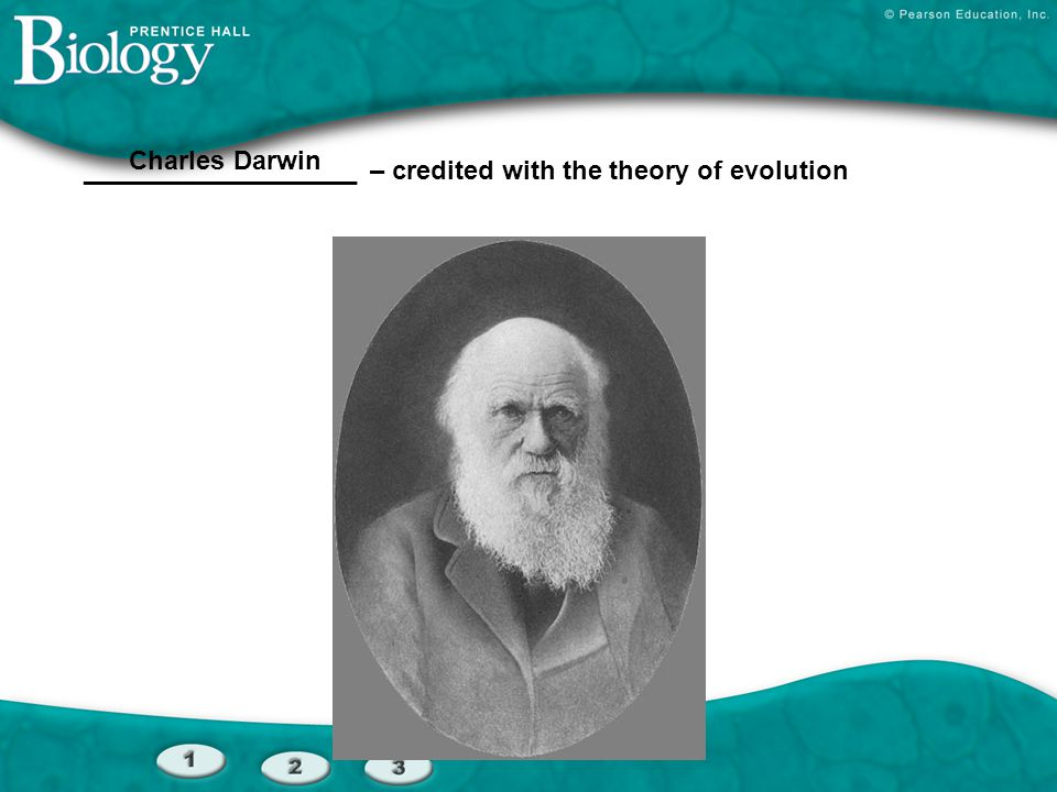 ___________________ – credited with the theory of evolution Charles Darwin