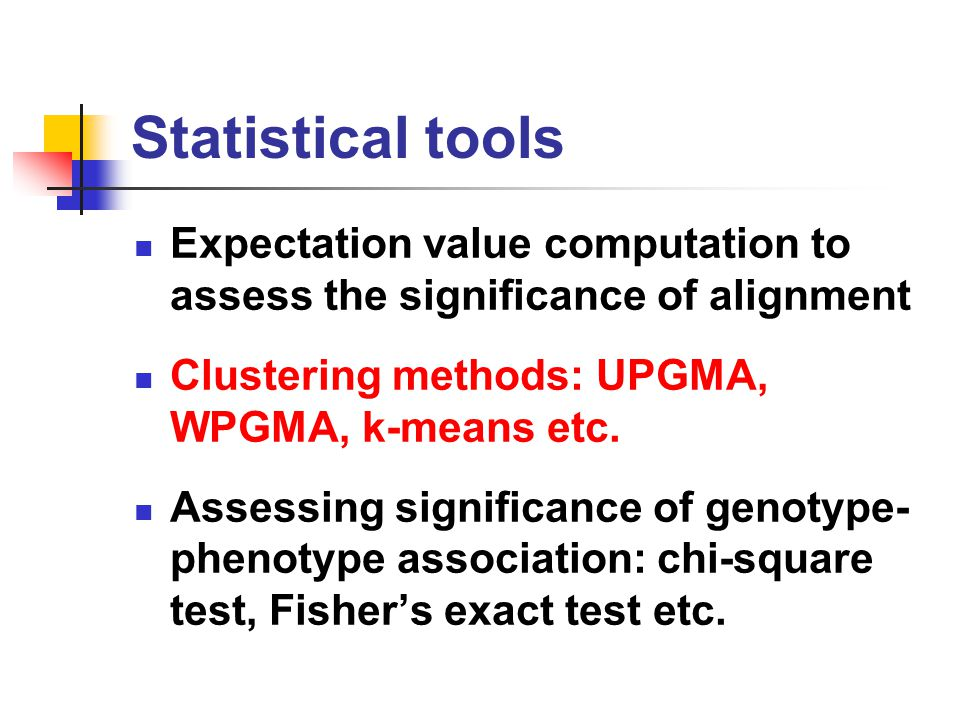 Statistical tools Expectation value computation to assess the significance of alignment Clustering methods: UPGMA, WPGMA, k-means etc.