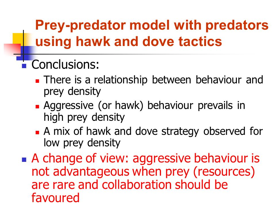 Prey-predator model with predators using hawk and dove tactics Conclusions: There is a relationship between behaviour and prey density Aggressive (or
