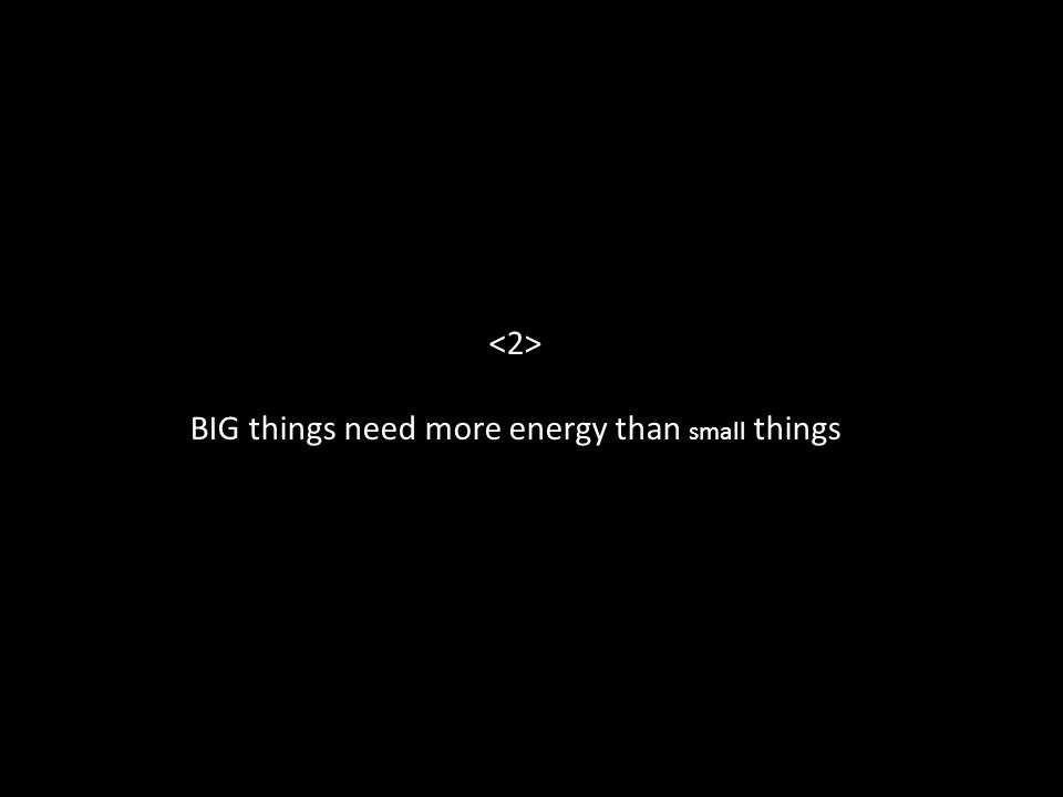 BIG things need more energy than small things
