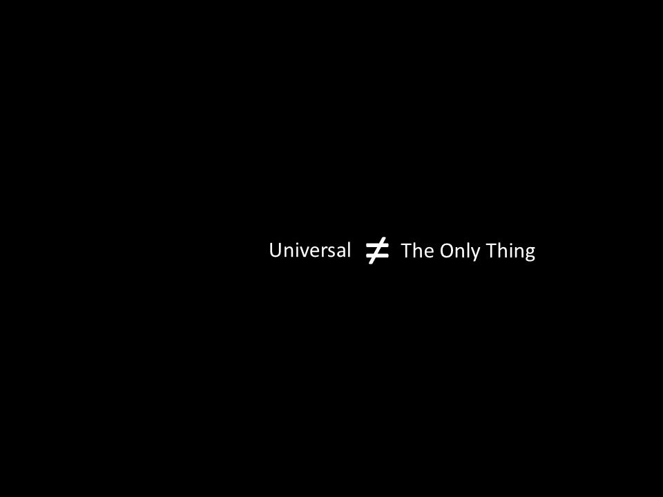 Universal ≠ The Only Thing