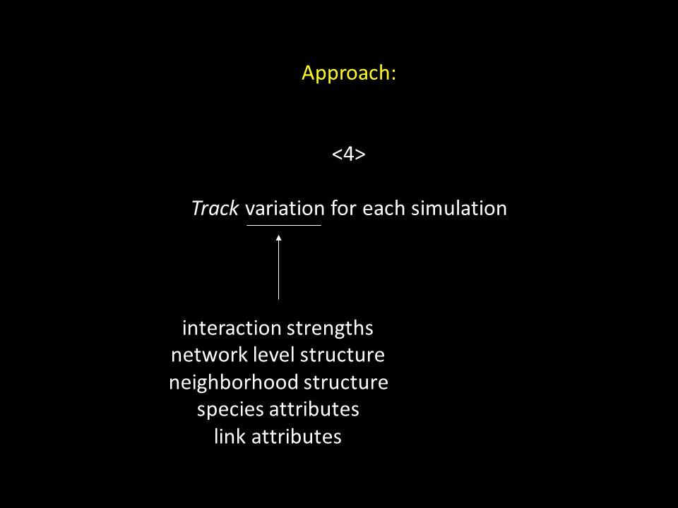 Approach: Track variation for each simulation interaction strengths network level structure neighborhood structure species attributes link attributes