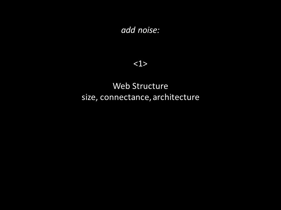 add noise: Web Structure size, connectance, architecture