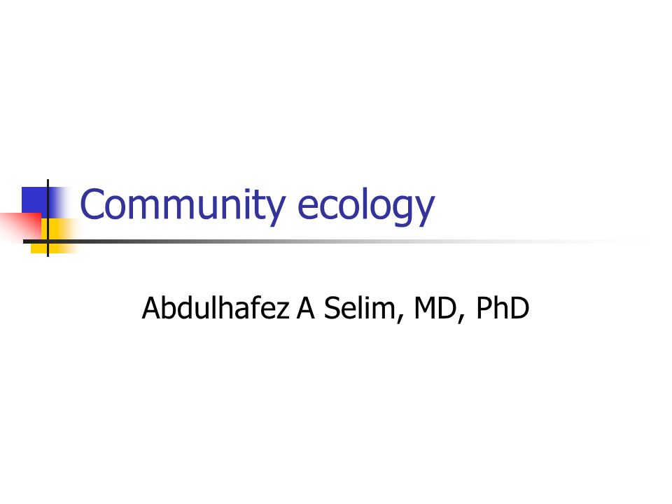 Community ecology Abdulhafez A Selim, MD, PhD